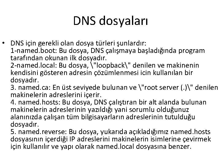 DNS dosyaları • DNS için gerekli olan dosya türleri şunlardır: 1 -named. boot: Bu
