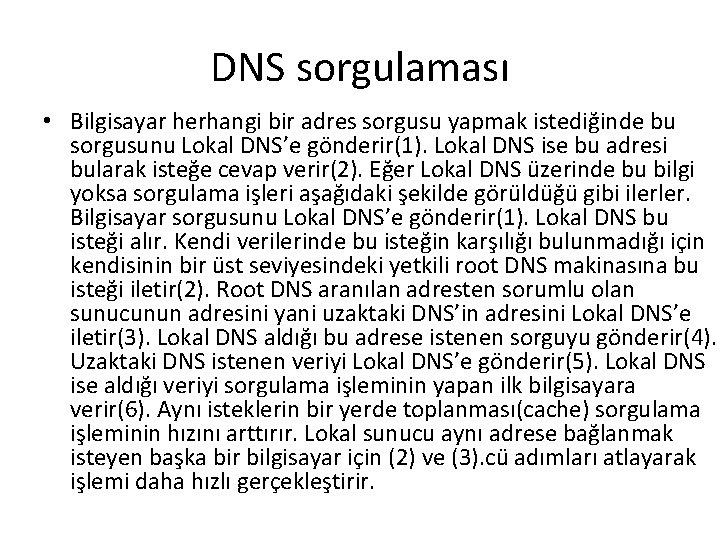 DNS sorgulaması • Bilgisayar herhangi bir adres sorgusu yapmak istediğinde bu sorgusunu Lokal DNS'e