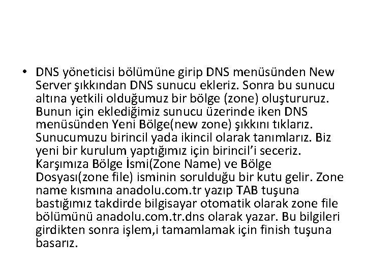 • DNS yöneticisi bölümüne girip DNS menüsünden New Server şıkkından DNS sunucu ekleriz.