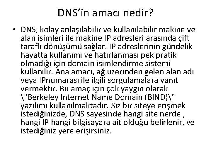DNS'in amacı nedir? • DNS, kolay anlaşılabilir ve kullanılabilir makine ve alan isimleri ile