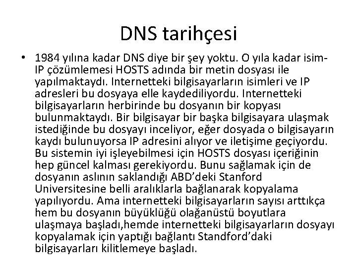 DNS tarihçesi • 1984 yılına kadar DNS diye bir şey yoktu. O yıla kadar