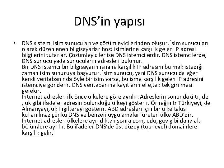 DNS'in yapısı • DNS sistemi isim sunucuları ve çözümleyicilerinden oluşur. İsim sunucuları olarak düzenlenen
