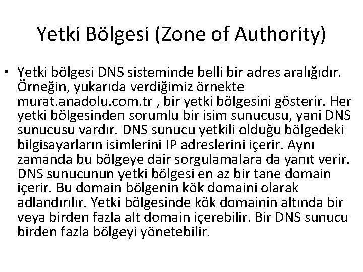 Yetki Bölgesi (Zone of Authority) • Yetki bölgesi DNS sisteminde belli bir adres aralığıdır.