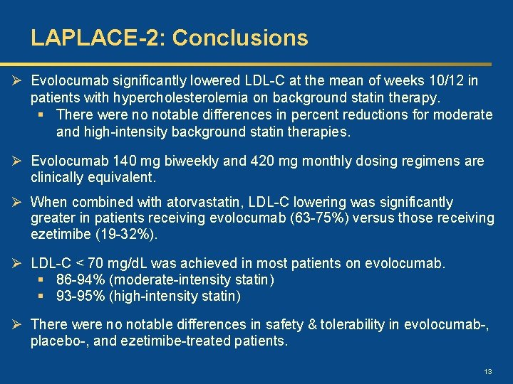 LAPLACE-2: Conclusions Ø Evolocumab significantly lowered LDL-C at the mean of weeks 10/12 in