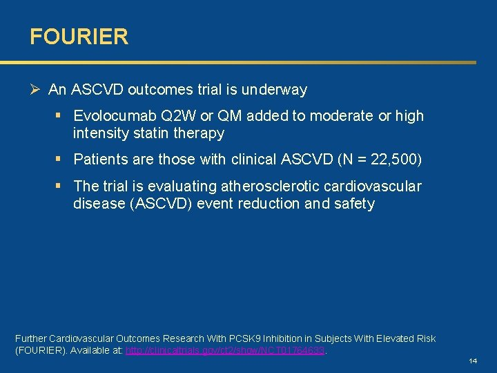 FOURIER Ø An ASCVD outcomes trial is underway § Evolocumab Q 2 W or