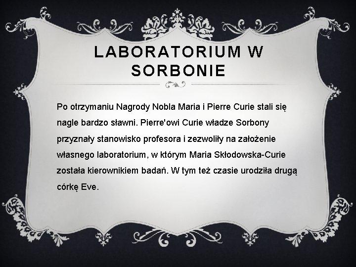 LABORATORIUM W SORBONIE Po otrzymaniu Nagrody Nobla Maria i Pierre Curie stali się nagle