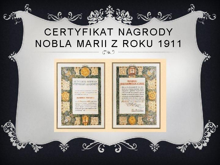 CERTYFIKAT NAGRODY NOBLA MARII Z ROKU 1911