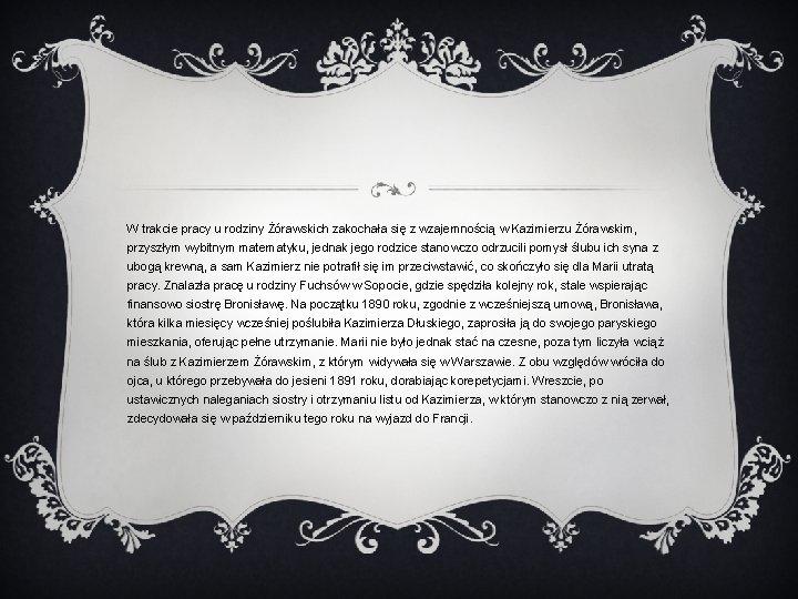 W trakcie pracy u rodziny Żórawskich zakochała się z wzajemnością w Kazimierzu Żórawskim, przyszłym