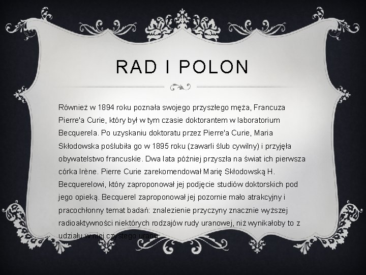 RAD I POLON Również w 1894 roku poznała swojego przyszłego męża, Francuza Pierre'a Curie,