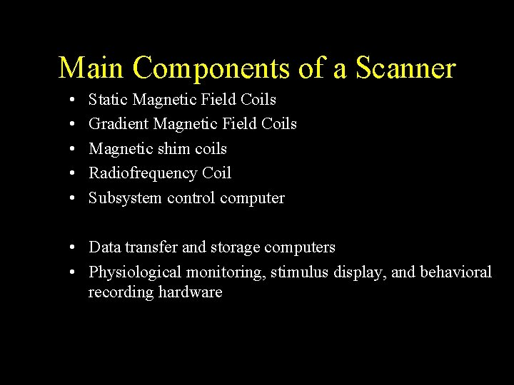 Main Components of a Scanner • • • Static Magnetic Field Coils Gradient Magnetic
