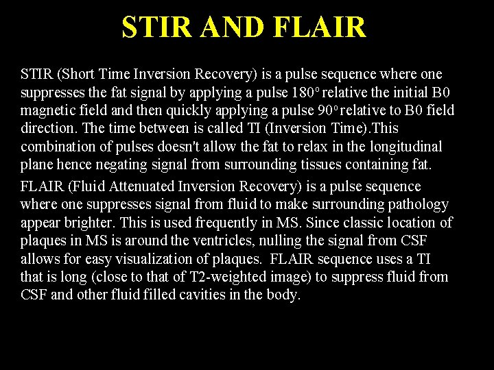 STIR AND FLAIR STIR (Short Time Inversion Recovery) is a pulse sequence where one
