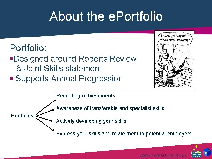 About the e. Portfolio: §Designed around Roberts Review & Joint Skills statement § Supports