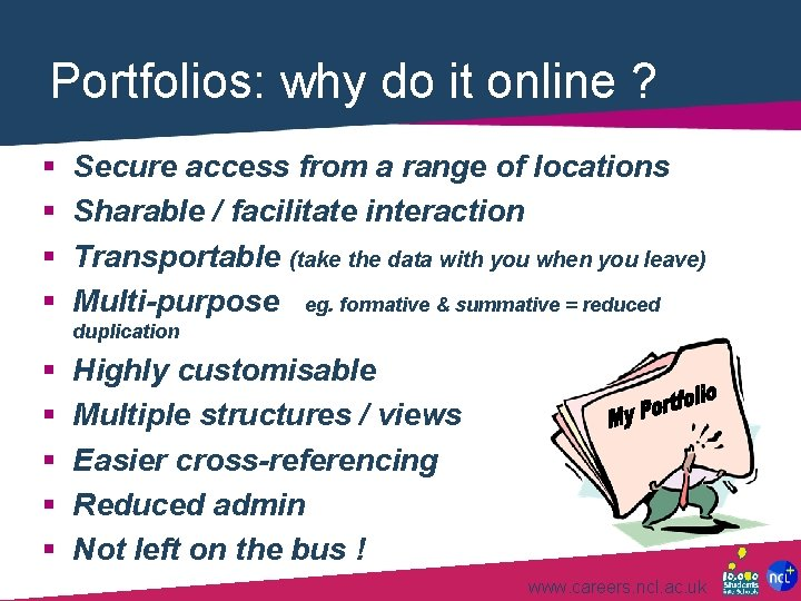 Portfolios: why do it online ? § § Secure access from a range of