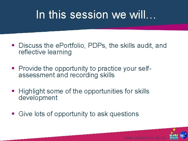 In this session we will… § Discuss the e. Portfolio, PDPs, the skills audit,