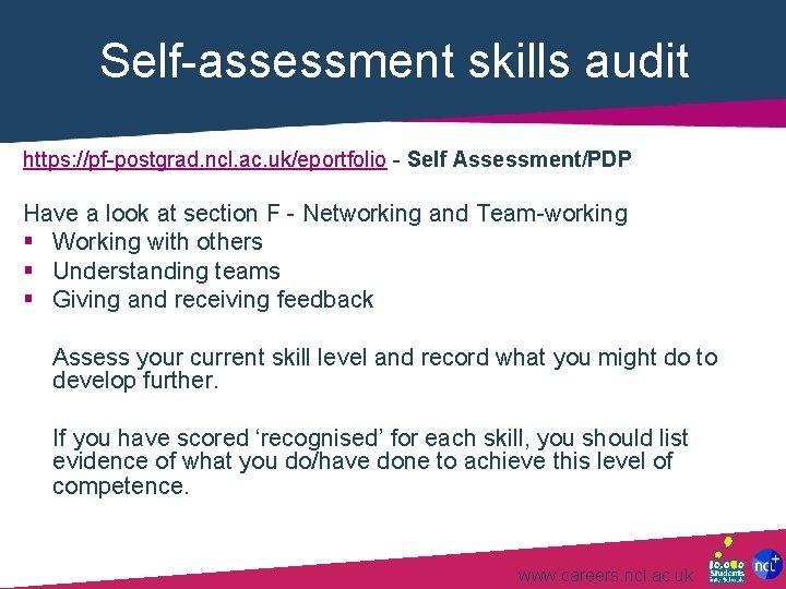 Self-assessment skills audit https: //pf-postgrad. ncl. ac. uk/eportfolio - Self Assessment/PDP Have a look
