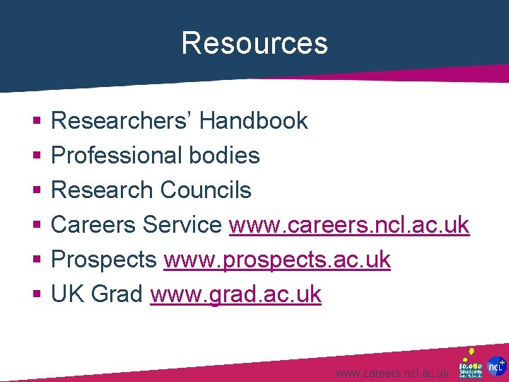 Resources § § § Researchers' Handbook Professional bodies Research Councils Careers Service www. careers.