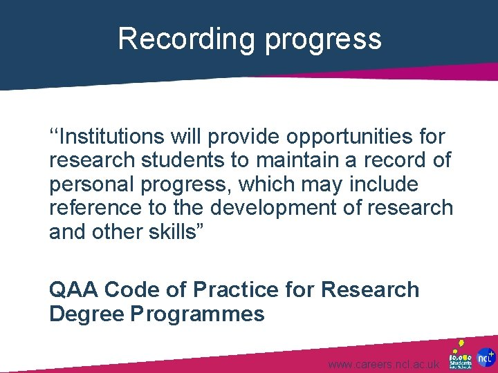 Recording progress ''Institutions will provide opportunities for research students to maintain a record of