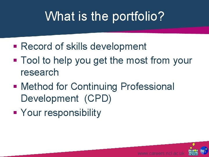 What is the portfolio? § Record of skills development § Tool to help you