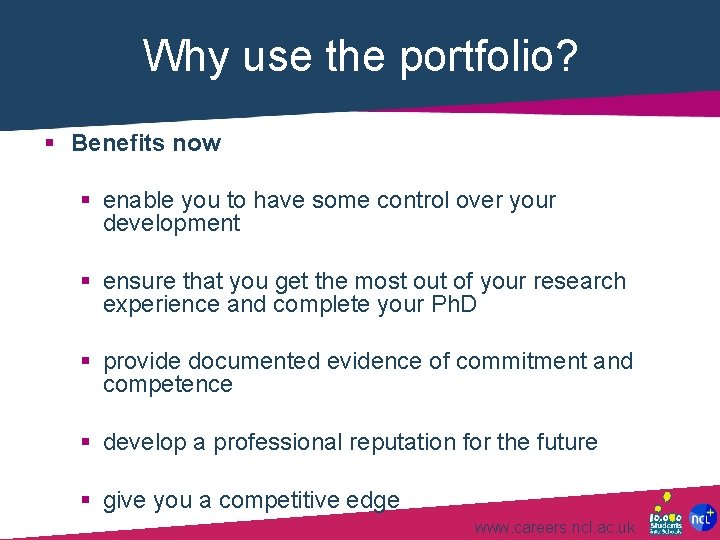 Why use the portfolio? § Benefits now § enable you to have some control
