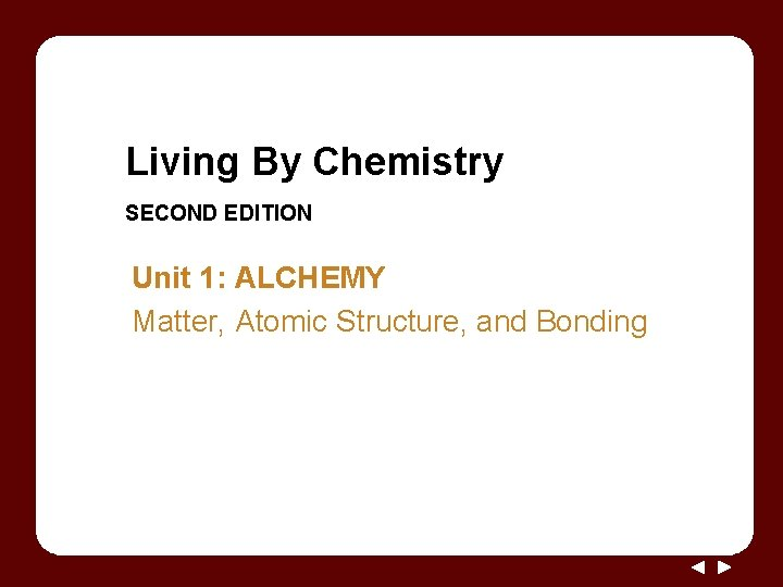 Living By Chemistry SECOND EDITION Unit 1: ALCHEMY Matter, Atomic Structure, and Bonding