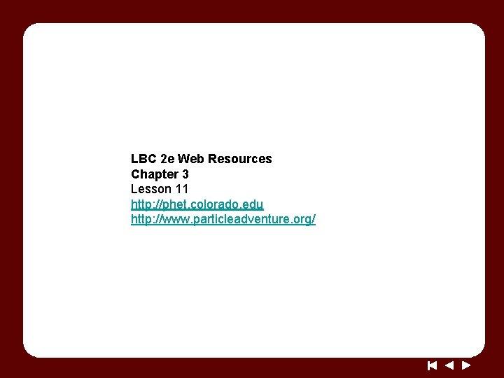 LBC 2 e Web Resources Chapter 3 Lesson 11 http: //phet. colorado. edu http: