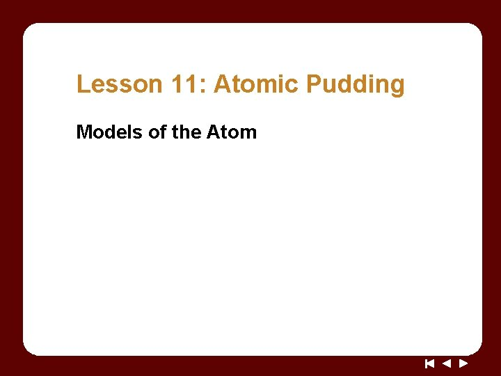 Lesson 11: Atomic Pudding Models of the Atom