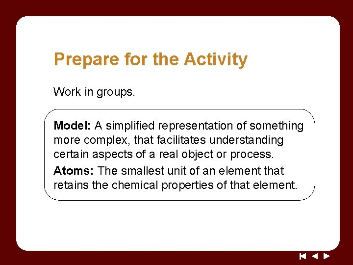 Prepare for the Activity Work in groups. Model: A simplified representation of something more