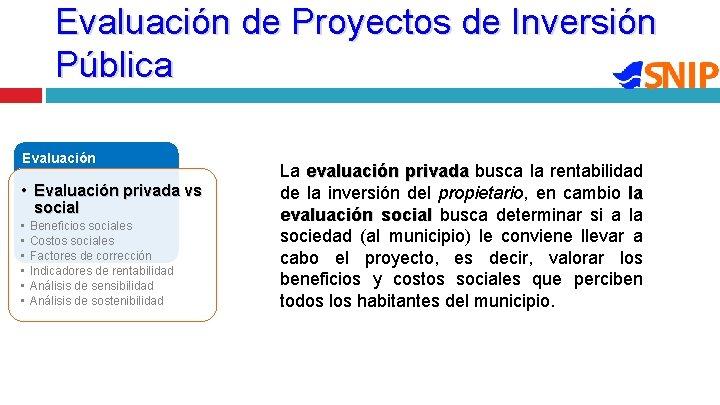 Evaluación de Proyectos de Inversión Pública Evaluación • Evaluación privada vs social • •