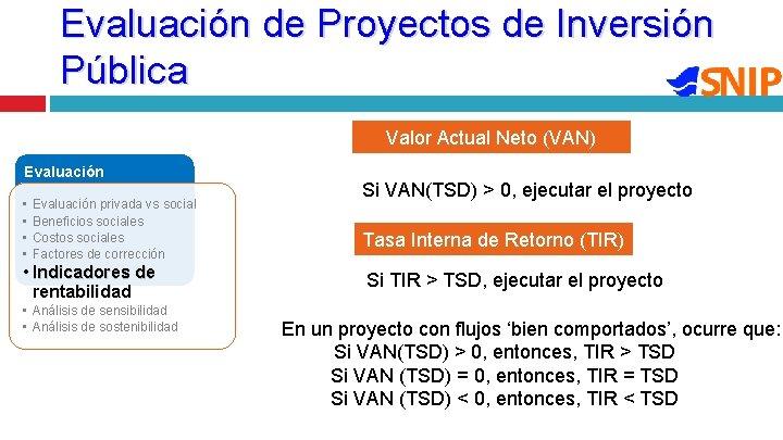 Evaluación de Proyectos de Inversión Pública Valor Actual Neto (VAN) Evaluación • • Evaluación