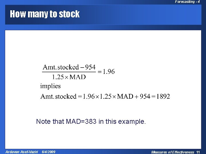 Forecasting - 4 How many to stock Note that MAD=383 in this example. Ardavan