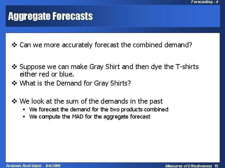 Forecasting - 4 Aggregate Forecasts v Can we more accurately forecast the combined demand?