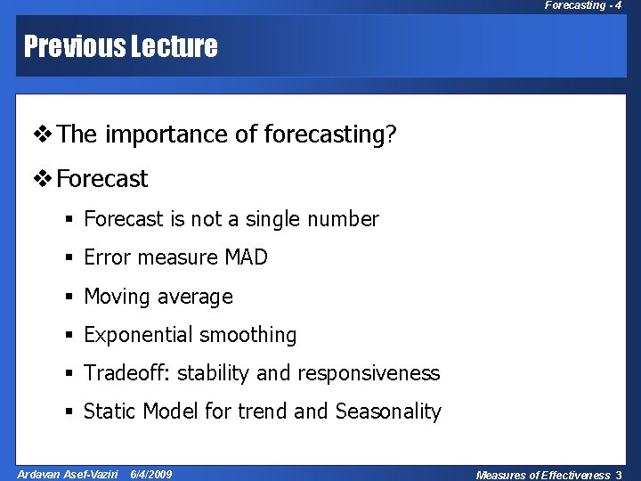 Forecasting - 4 Previous Lecture v The importance of forecasting? v Forecast § Forecast