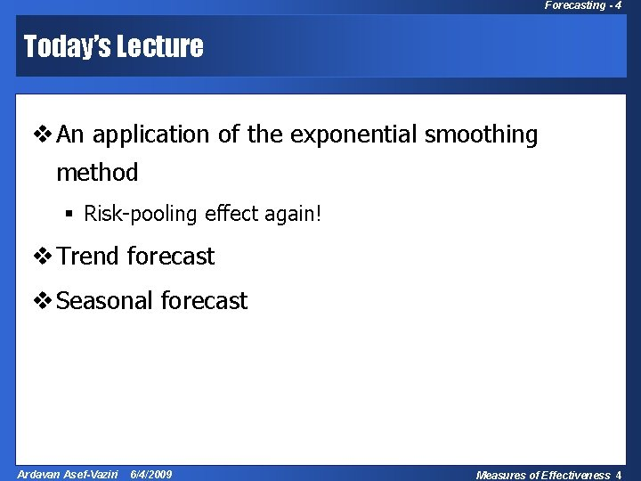Forecasting - 4 Today's Lecture v An application of the exponential smoothing method §