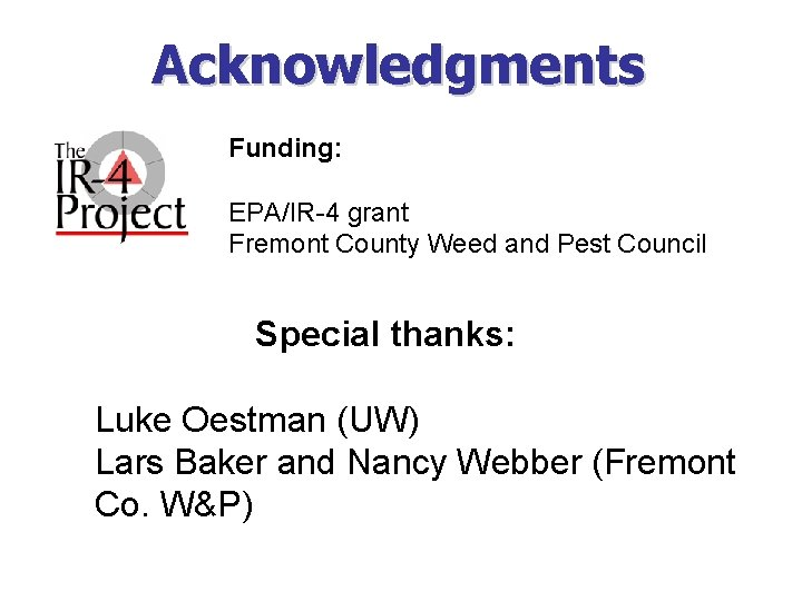 Acknowledgments Funding: EPA/IR-4 grant Fremont County Weed and Pest Council Special thanks: Luke Oestman