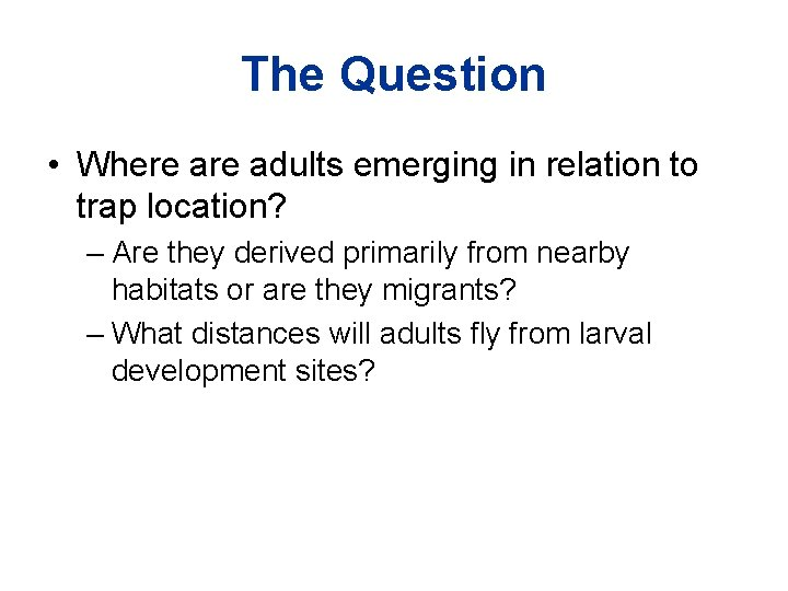 The Question • Where adults emerging in relation to trap location? – Are they