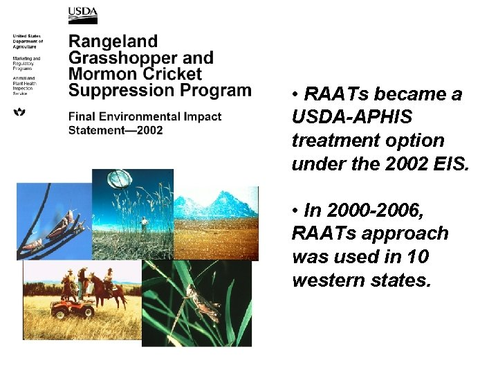 • RAATs became a USDA-APHIS treatment option under the 2002 EIS. • In