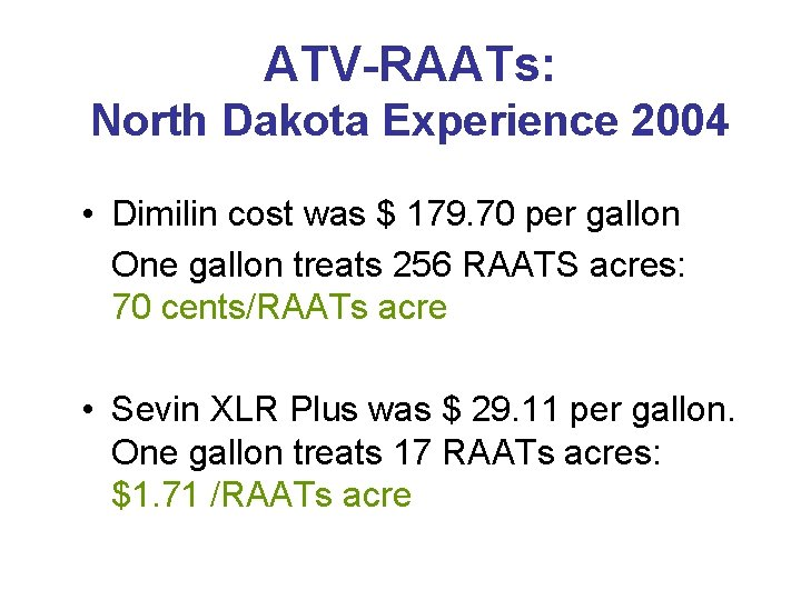 ATV-RAATs: North Dakota Experience 2004 • Dimilin cost was $ 179. 70 per gallon