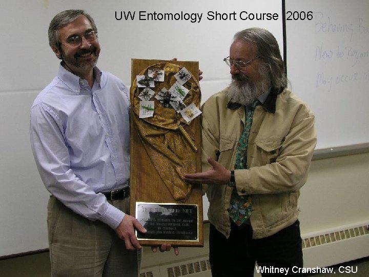 UW Entomology Short Course 2006 Whitney Cranshaw, CSU