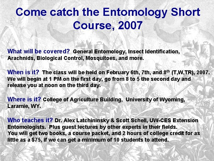 Come catch the Entomology Short Course, 2007 What will be covered? General Entomology, Insect