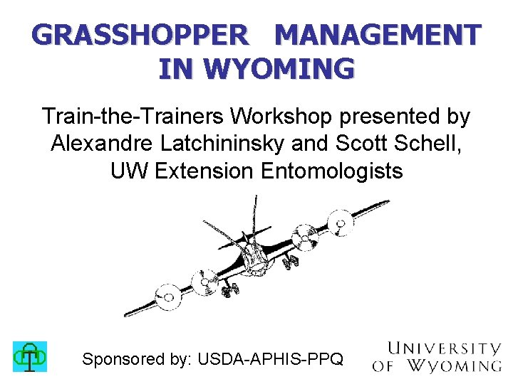 GRASSHOPPER MANAGEMENT IN WYOMING Train-the-Trainers Workshop presented by Alexandre Latchininsky and Scott Schell, UW
