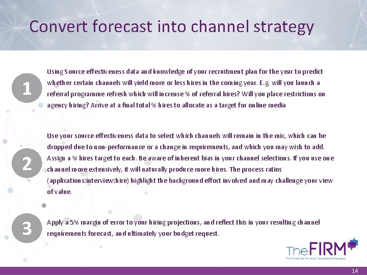 Convert forecast into channel strategy 1 Using Source effectiveness data and knowledge of your