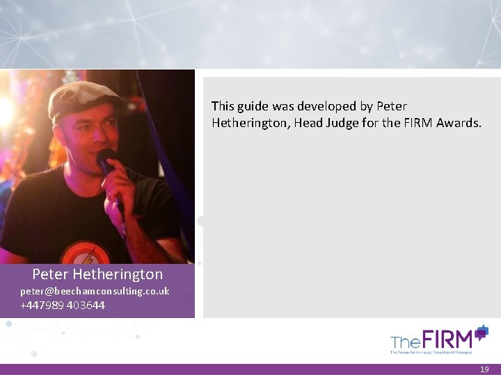 This guide was developed by Peter Hetherington, Head Judge for the FIRM Awards. Peter