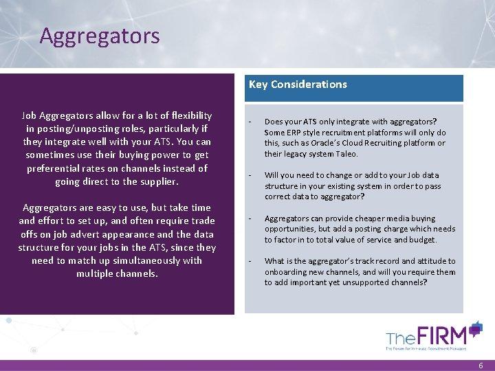 Aggregators Key Considerations Job Aggregators allow for a lot of flexibility in posting/unposting roles,