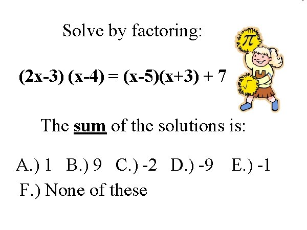 Solve by factoring: (2 x-3) (x-4) = (x-5)(x+3) + 7 The sum of the