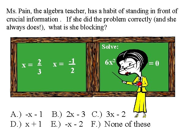 Ms. Pain, the algebra teacher, has a habit of standing in front of crucial