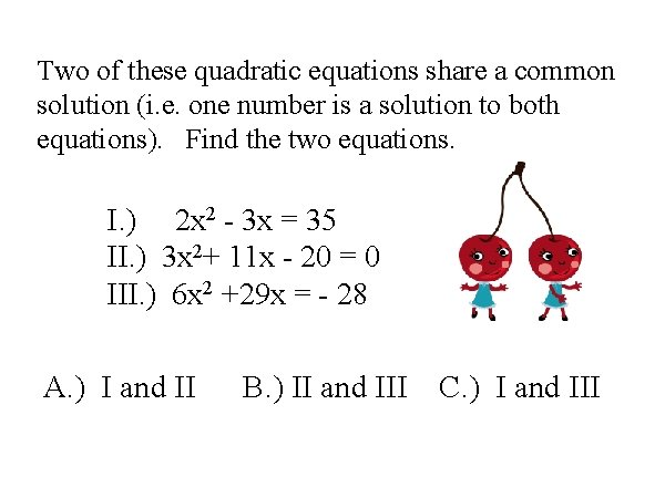 Two of these quadratic equations share a common solution (i. e. one number is