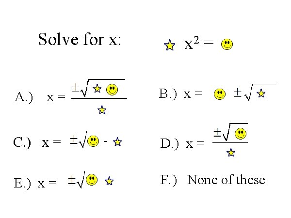 Solve for x: A. ) B. ) x = x= C. ) x =