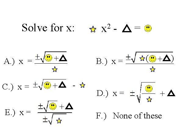 Solve for x: A. ) x = + C. ) x = + E.