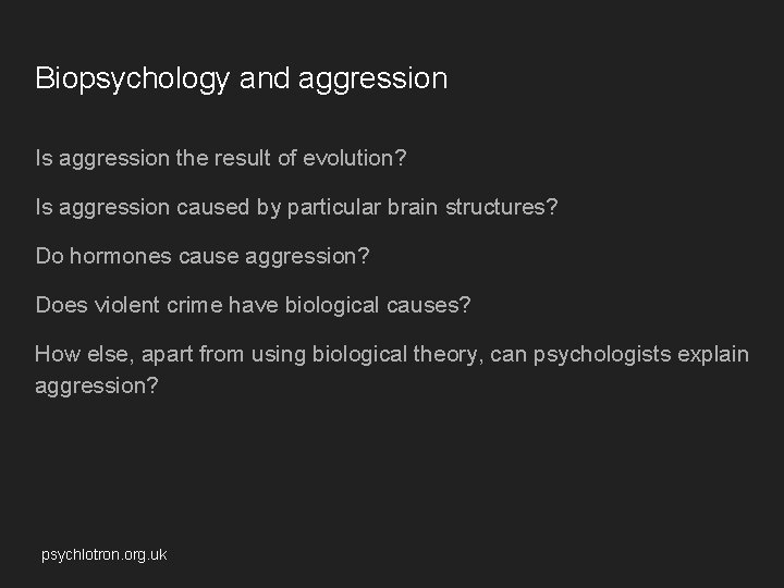 Biopsychology and aggression Is aggression the result of evolution? Is aggression caused by particular