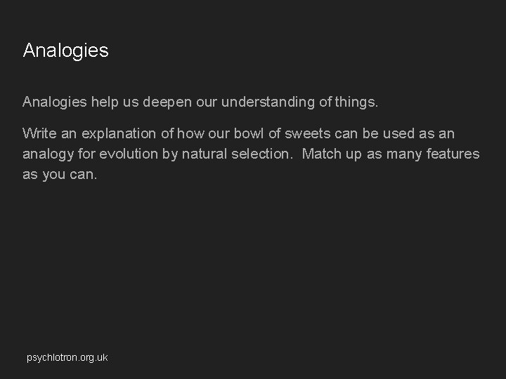 Analogies help us deepen our understanding of things. Write an explanation of how our